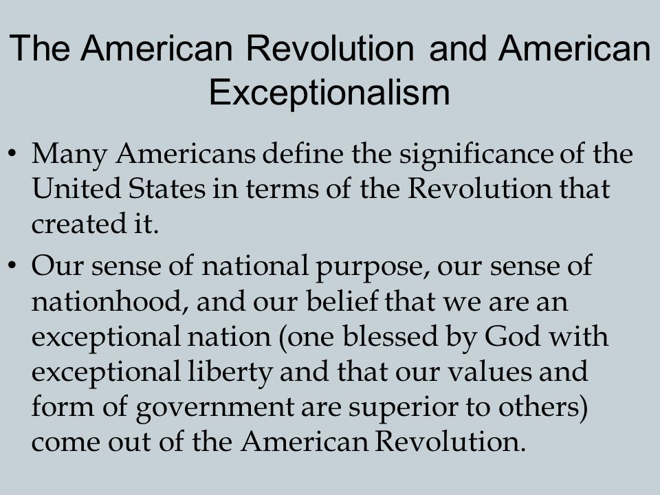 Creation of American Identity and Nationhood The American Revolution brought many Americans together for the first time. It began the process of creat