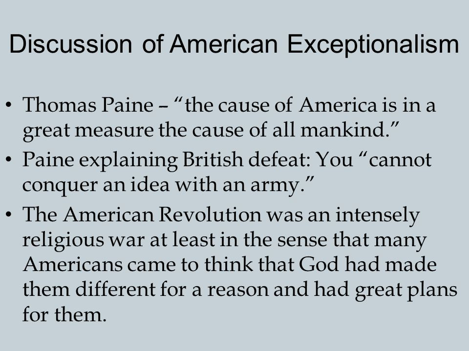 The American Revolution and American Exceptionalism Many Americans define the significance of the United States in terms of the Revolution that create