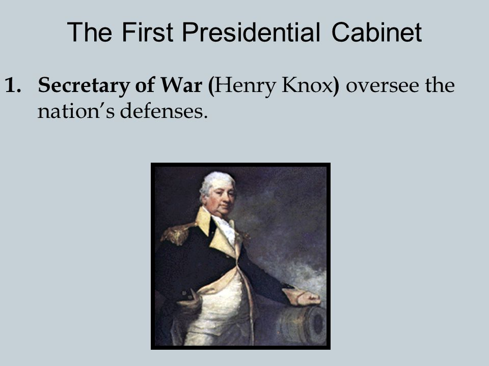 II.Establishment of the Presidential Cabinet A.The Constitution allows Congress to create departments to help the President – the Cabinet. B.The first