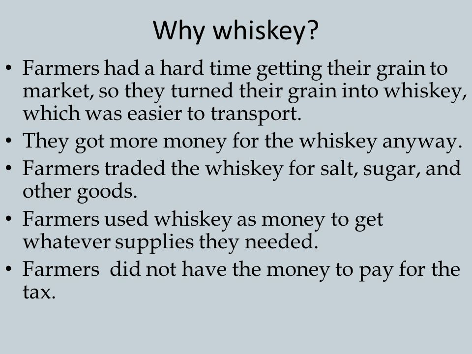 Whiskey Rebellion To help pay off the war debt, Washington started to tax whiskey – What does this remind you of? Whiskey is an alcoholic beverage or