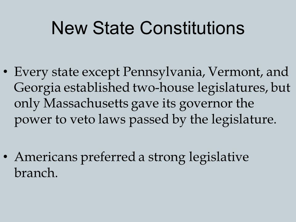New State Constitutions Many, like John Adams, argued that the new constitutions should establish governments that reflect the division of the society