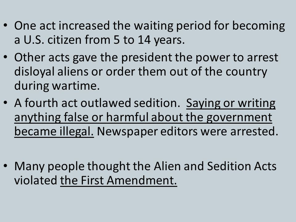 Alien and Sedition Acts President Adams was criticized for the XYZ affair by Democratic-Republican newspapers. He blamed the papers and new immigrants
