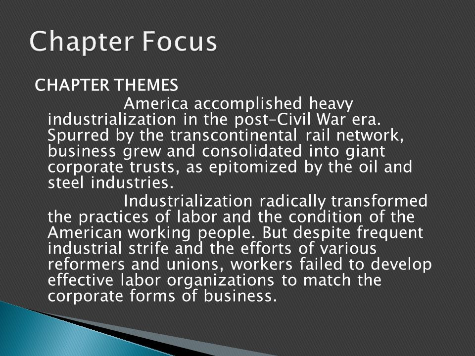 CHAPTER THEMES America accomplished heavy industrialization in the post–Civil War era.