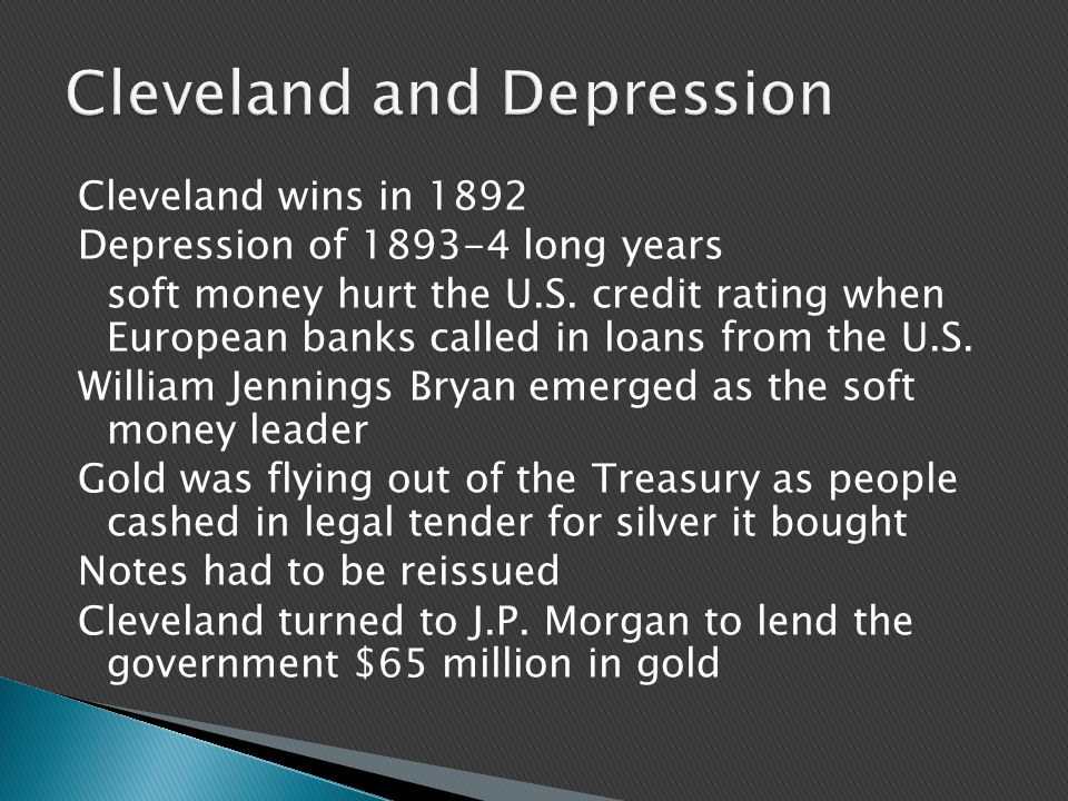 Cleveland wins in 1892 Depression of 1893-4 long years soft money hurt the U.S.