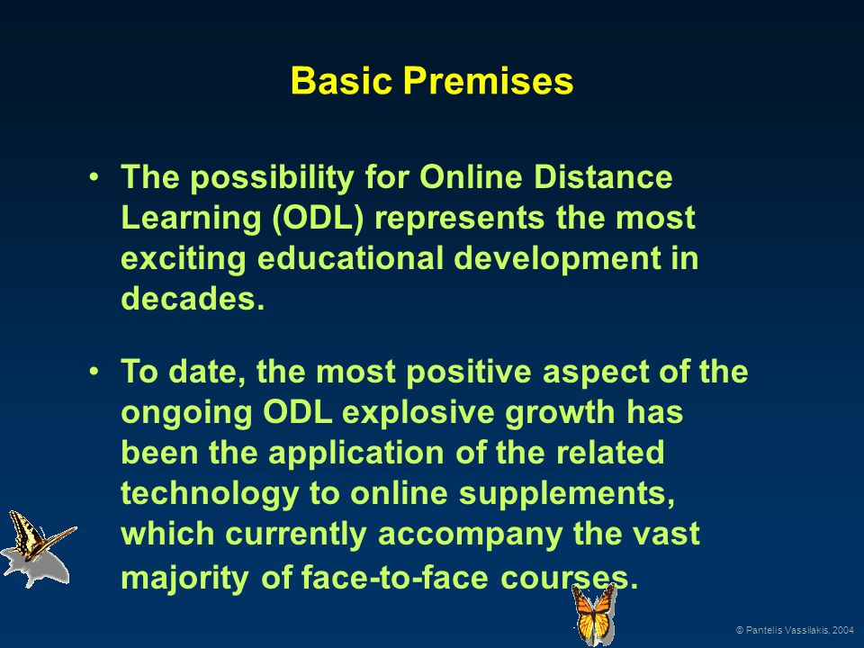 Basic Premises The possibility for Online Distance Learning (ODL) represents the most exciting educational development in decades. To date, the most p