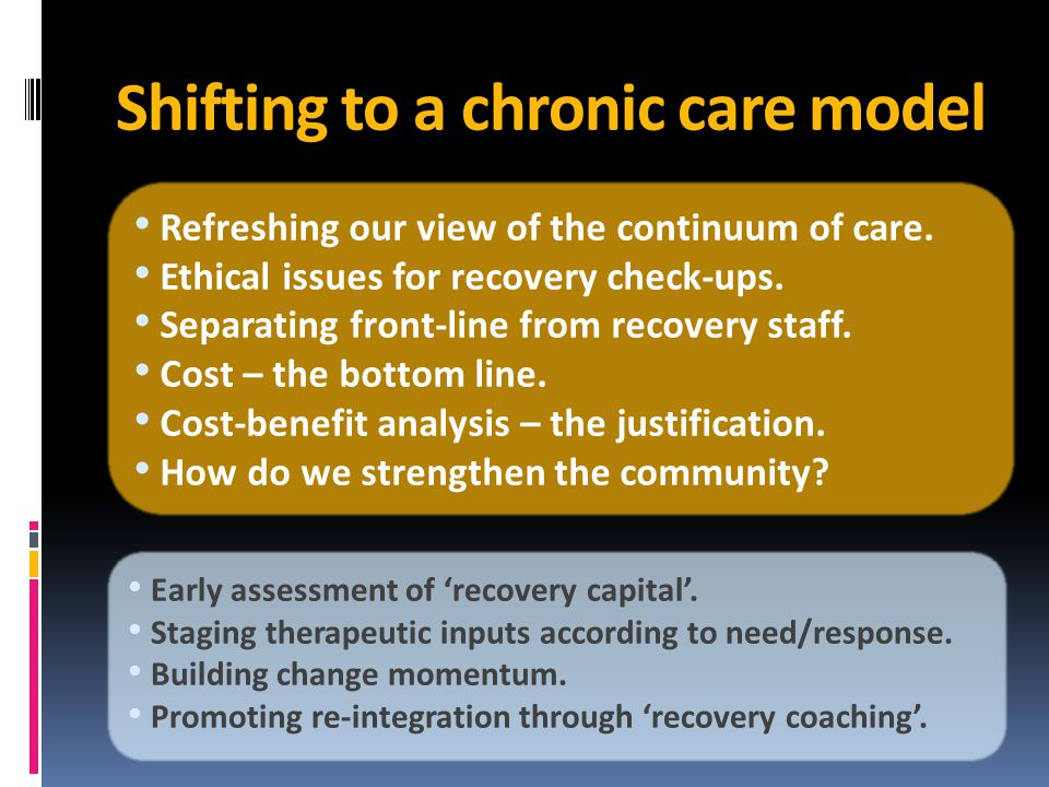 Shifting to a chronic care model Refreshing our view of the continuum of care.