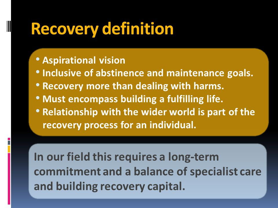Recovery definition Aspirational vision Inclusive of abstinence and maintenance goals.