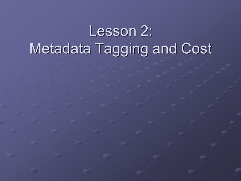 Lesson 2: Metadata Tagging and Cost
