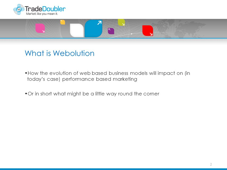 What is Webolution How the evolution of web based business models will impact on (in today's case) performance based marketing Or in short what might be a little way round the corner 2