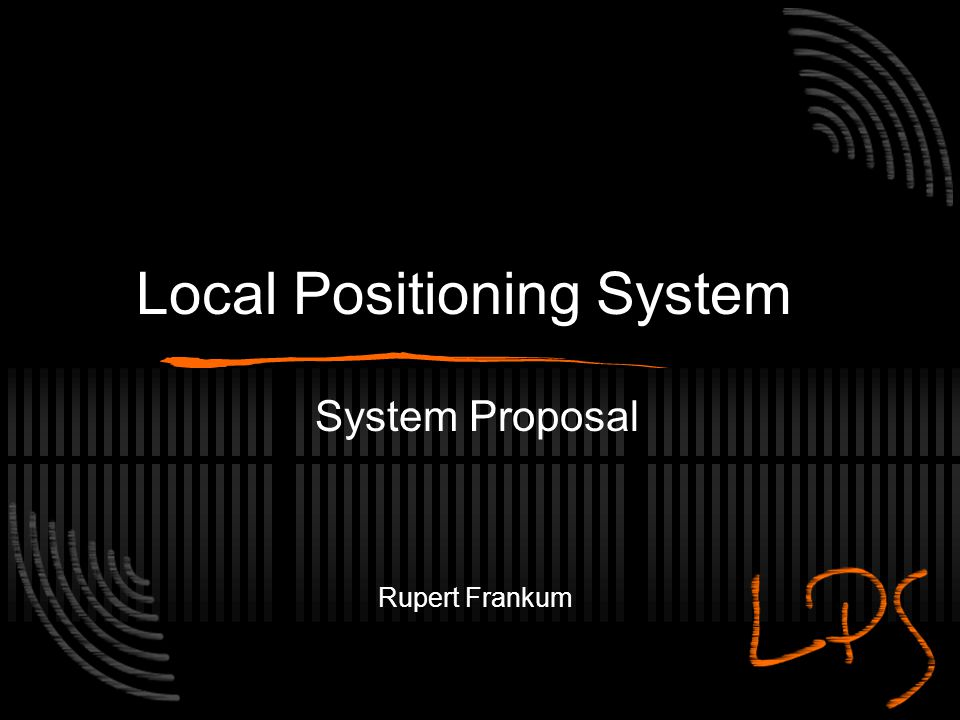 Local Positioning System System Proposal Rupert Frankum