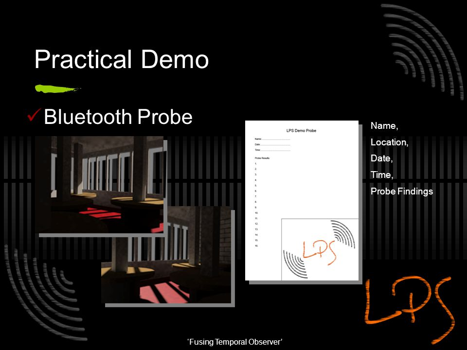 'Fusing Temporal Observer' Practical Demo Bluetooth Probe Name, Location, Date, Time, Probe Findings