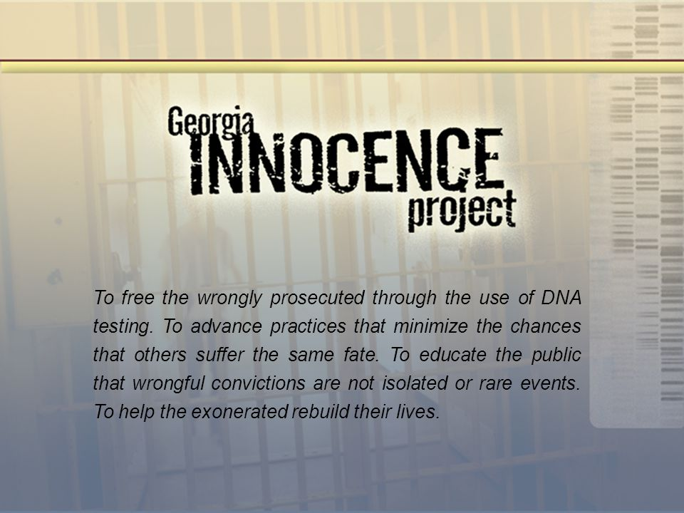 To free the wrongly prosecuted through the use of DNA testing.