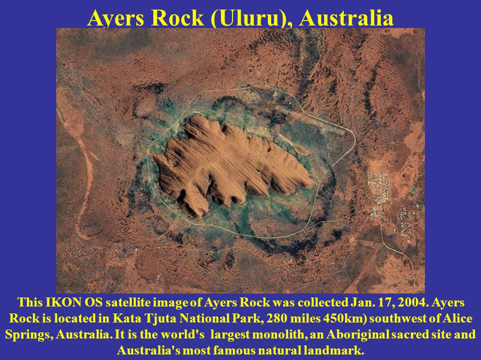 Ayers Rock (Uluru), Australia This IKON OS satellite image of Ayers Rock was collected Jan. 17, 2004. Ayers Rock is located in Kata Tjuta National Par