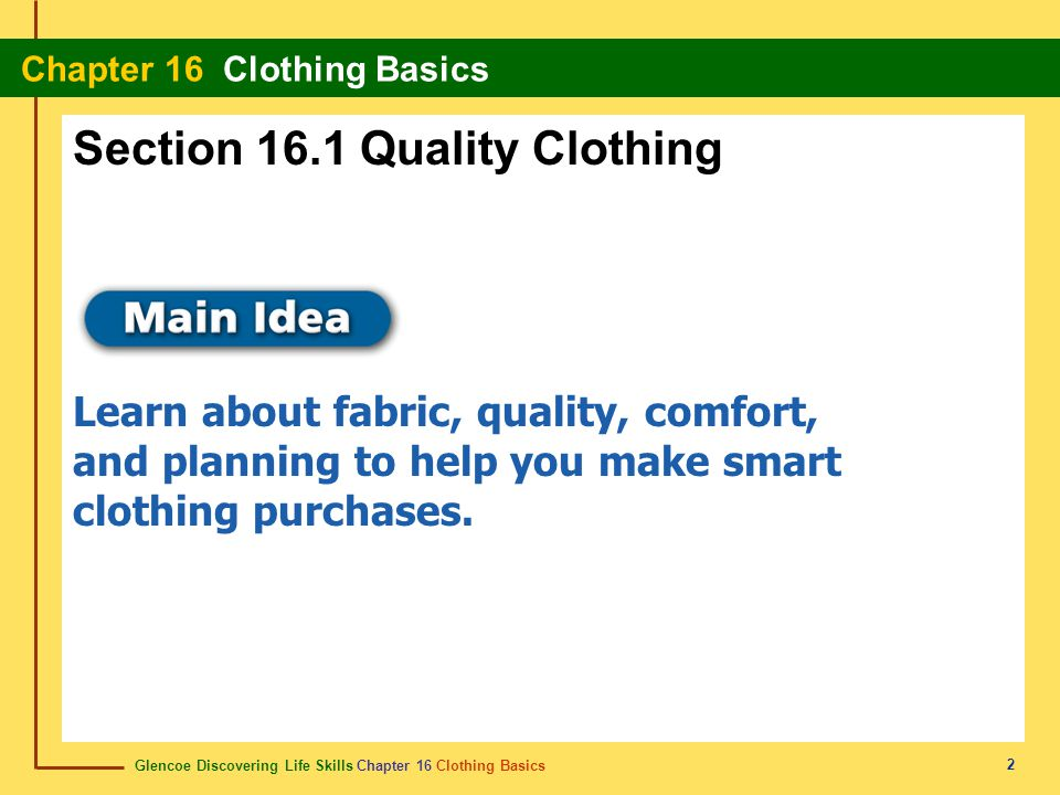Glencoe Discovering Life Skills Chapter 16 Clothing Basics Chapter 16 Clothing Basics 13 Your Clothing Budget Start with two or three basic outfits to mix and match with other pieces.