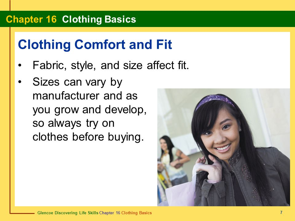 Glencoe Discovering Life Skills Chapter 16 Clothing Basics Chapter 16 Clothing Basics 8 Check these features for a comfortable fit: neck openings seams sleeves fasteners waistbands hemlines Clothing Comfort and Fit