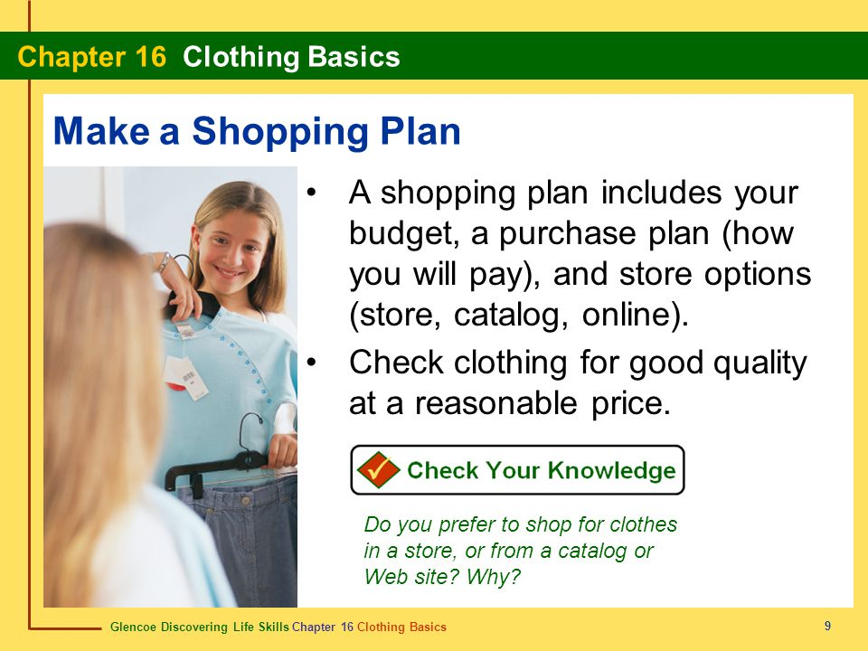 Glencoe Discovering Life Skills Chapter 16 Clothing Basics Chapter 16 Clothing Basics 9 Make a Shopping Plan A shopping plan includes your budget, a p