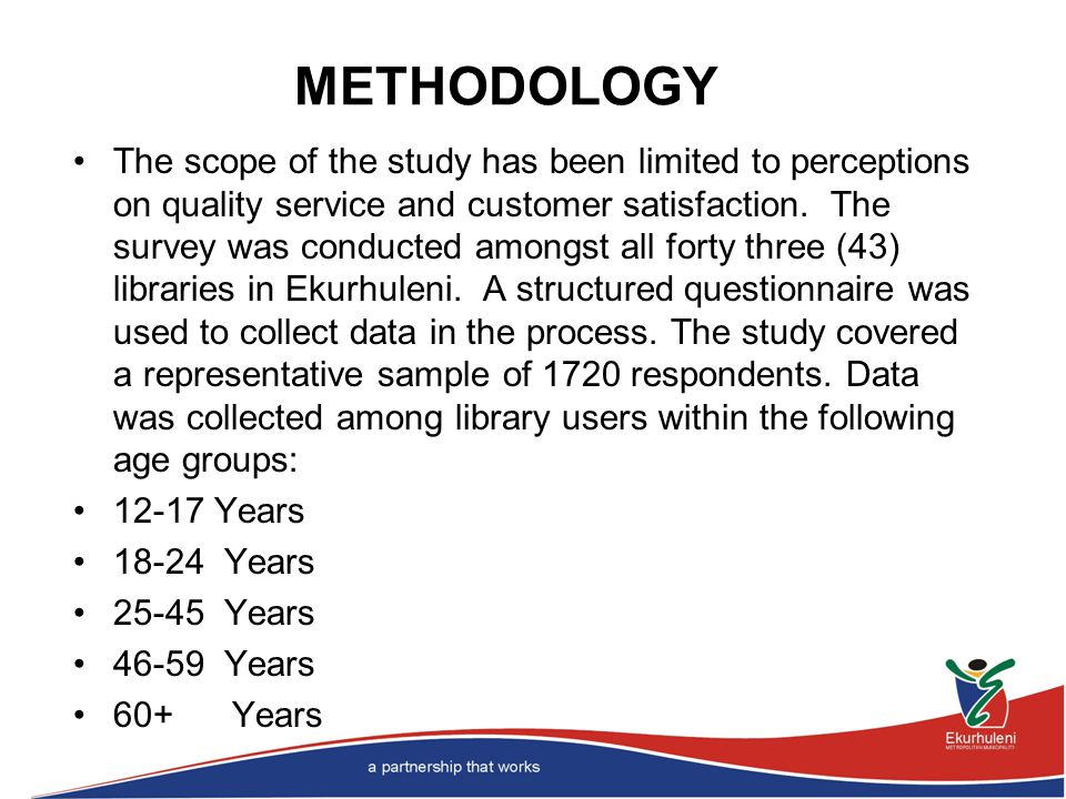 METHODOLOGY The scope of the study has been limited to perceptions on quality service and customer satisfaction.