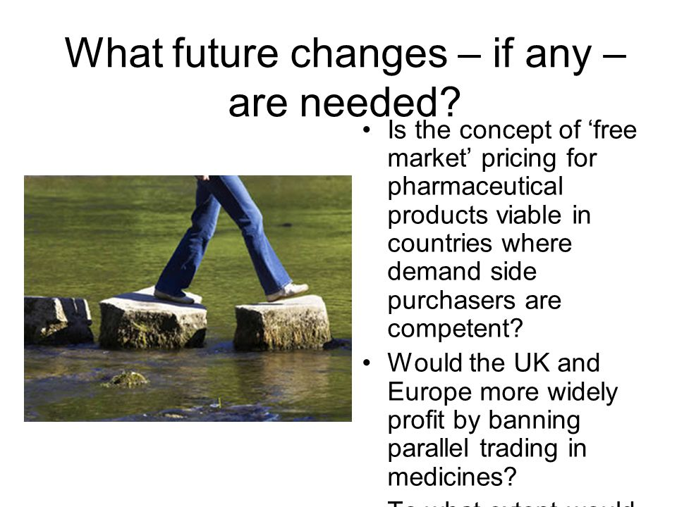 What future changes – if any – are needed? Is the concept of 'free market' pricing for pharmaceutical products viable in countries where demand side p