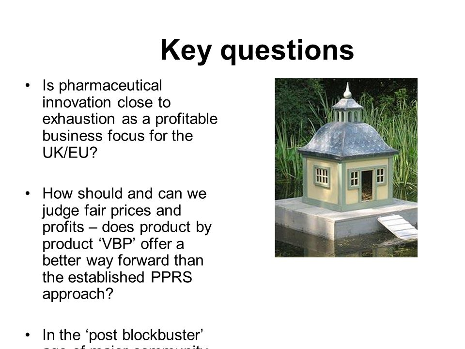 Key questions Is pharmaceutical innovation close to exhaustion as a profitable business focus for the UK/EU.