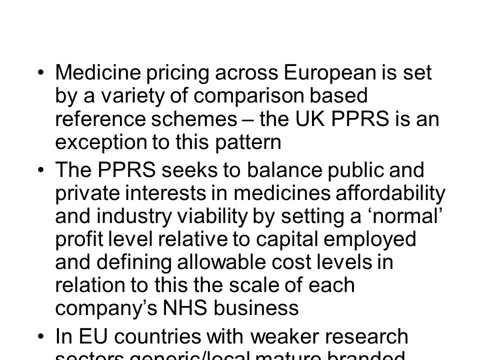 Medicine pricing across European is set by a variety of comparison based reference schemes – the UK PPRS is an exception to this pattern The PPRS seek