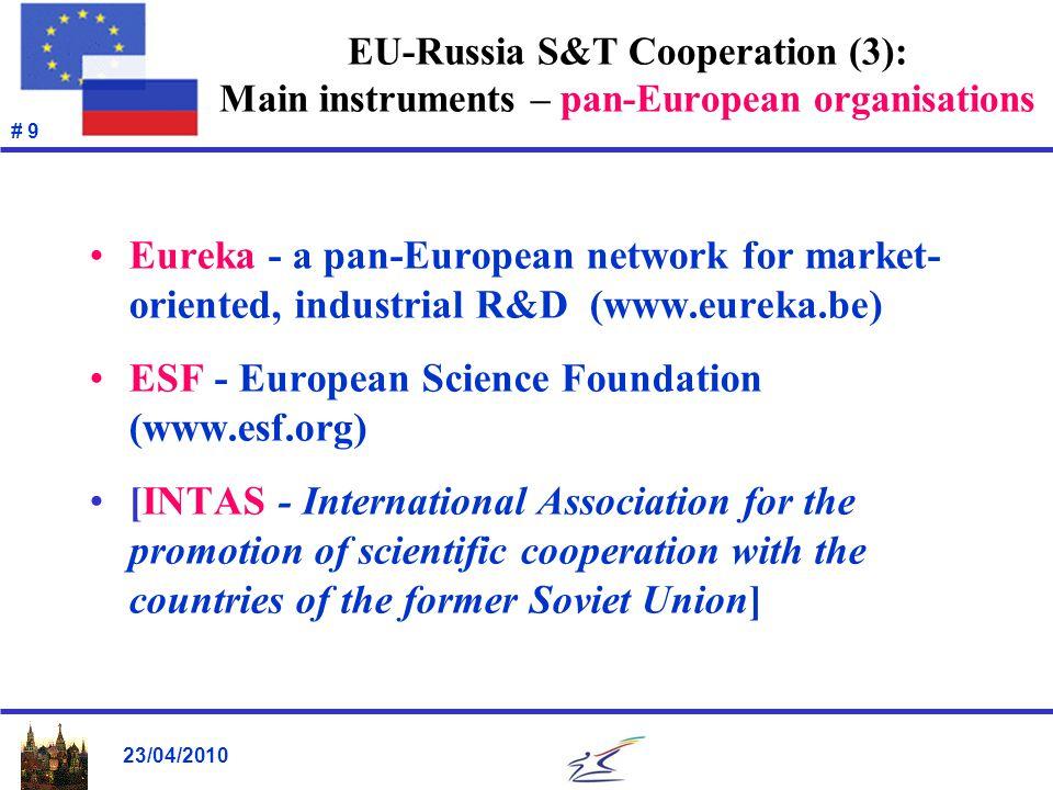 23/04/2010 # 9 EU-Russia S&T Cooperation (3): Main instruments – pan-European organisations Eureka - a pan-European network for market- oriented, indu
