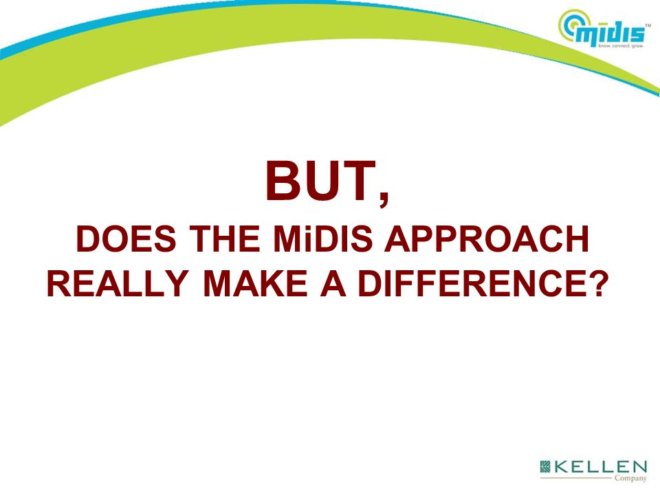 BUT, DOES THE MiDIS APPROACH REALLY MAKE A DIFFERENCE?