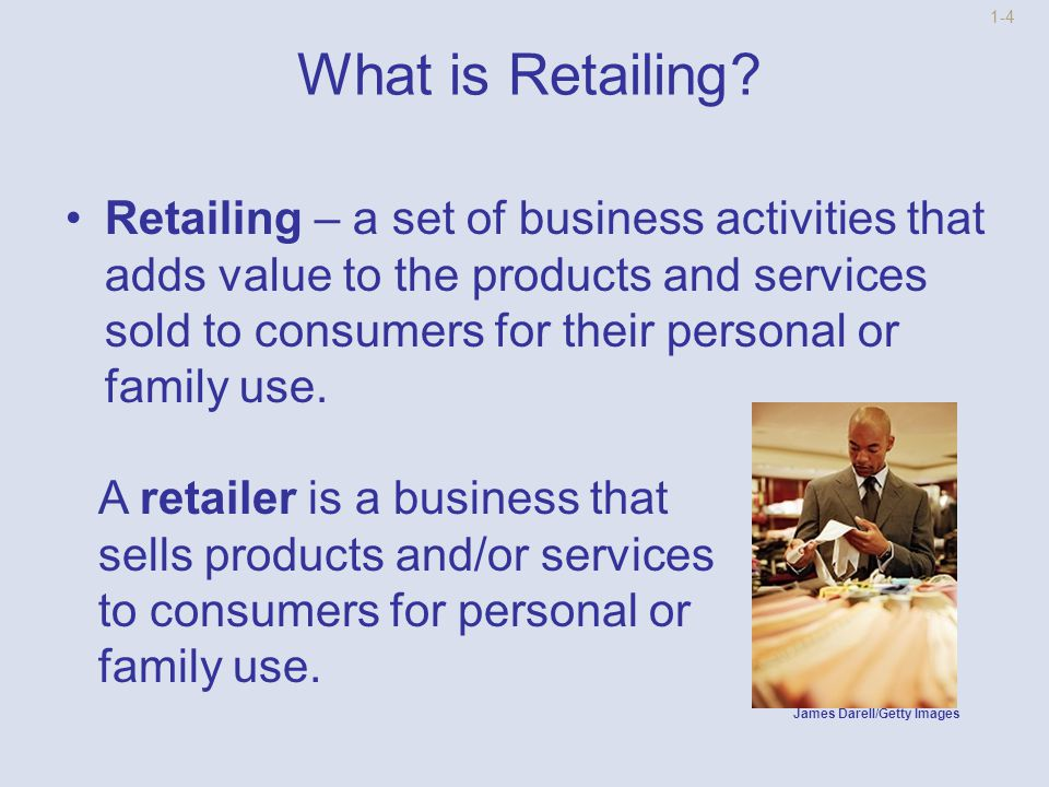 1-3 The World of Retailing Introduction to Retailing Types of Retailers Multi-Channel Retailing Customer Buying Behavior