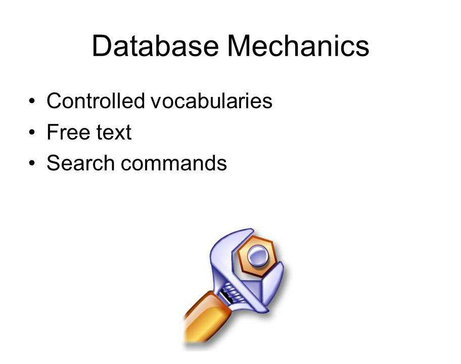 Database Mechanics Controlled vocabularies Free text Search commands