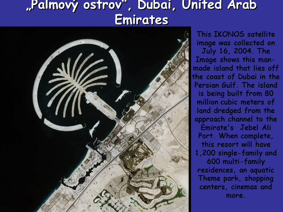 """""""Palmový ostrov , Dubai, United Arab Emirates This IKONOS satellite image was collected on July 16, 2004."""