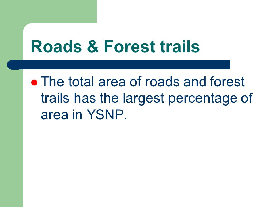 Roads & Forest trails The total area of roads and forest trails has the largest percentage of area in YSNP.