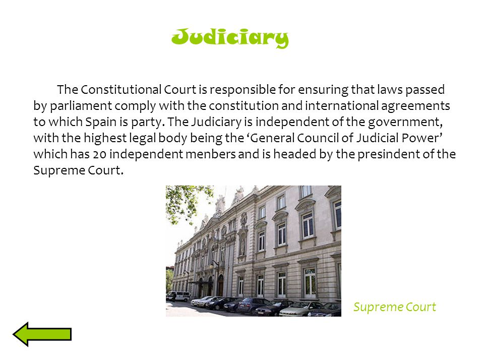 Judiciary The Constitutional Court is responsible for ensuring that laws passed by parliament comply with the constitution and international agreement