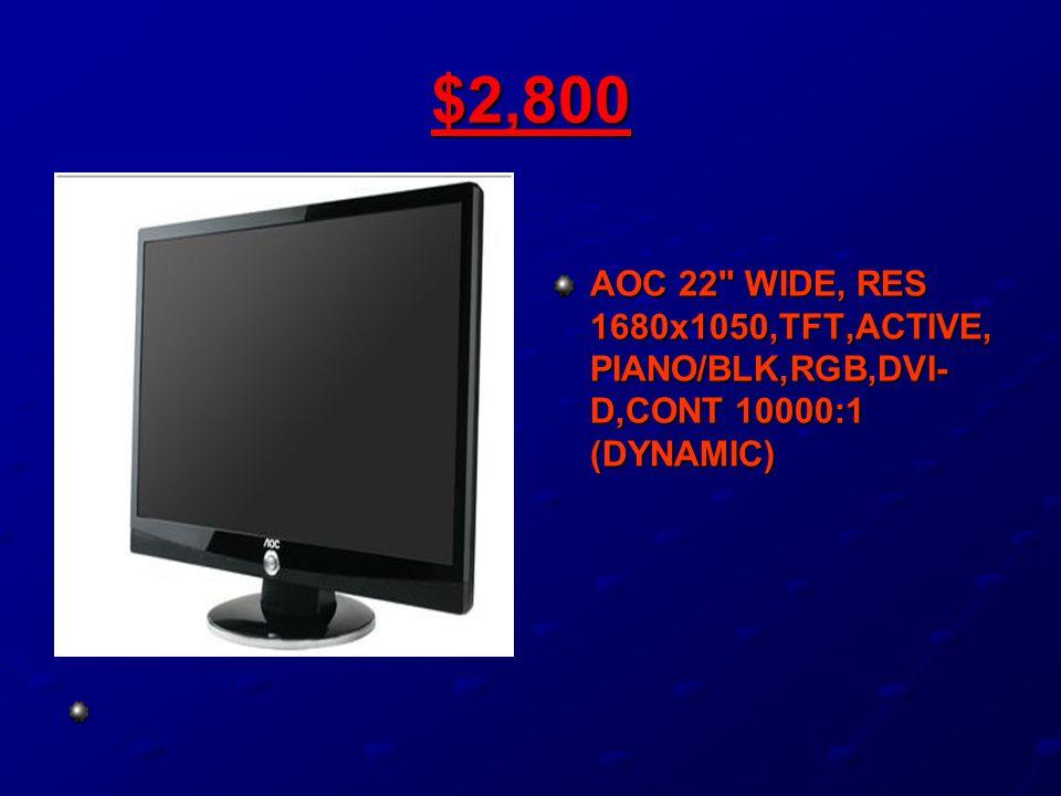 $2,800 AOC 22 WIDE, RES 1680x1050,TFT,ACTIVE, PIANO/BLK,RGB,DVI- D,CONT 10000:1 (DYNAMIC)