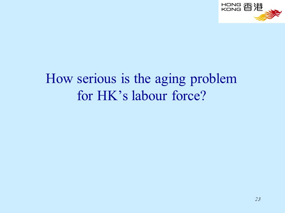 23 How serious is the aging problem for HK's labour force?