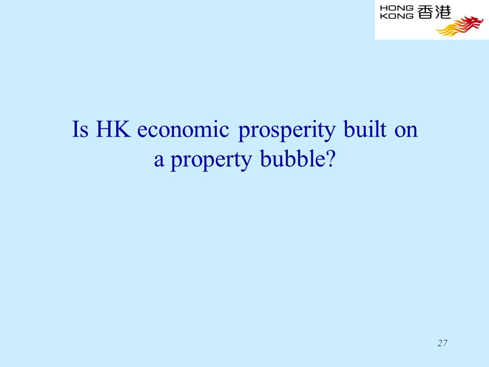 27 Is HK economic prosperity built on a property bubble