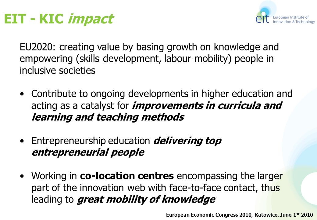 EIT - KIC impact EU2020: creating value by basing growth on knowledge and empowering (skills development, labour mobility) people in inclusive societi