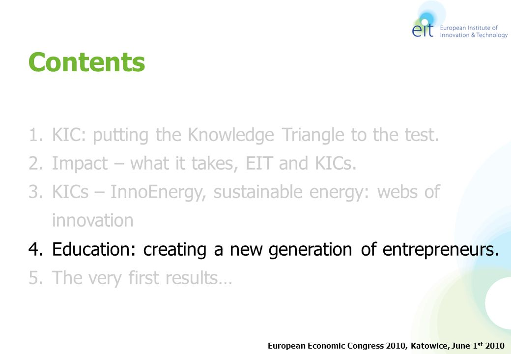 Contents 1.KIC: putting the Knowledge Triangle to the test. 2.Impact – what it takes, EIT and KICs. 3.KICs – InnoEnergy, sustainable energy: webs of i