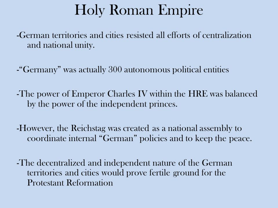 Holy Roman Empire -German territories and cities resisted all efforts of centralization and national unity.