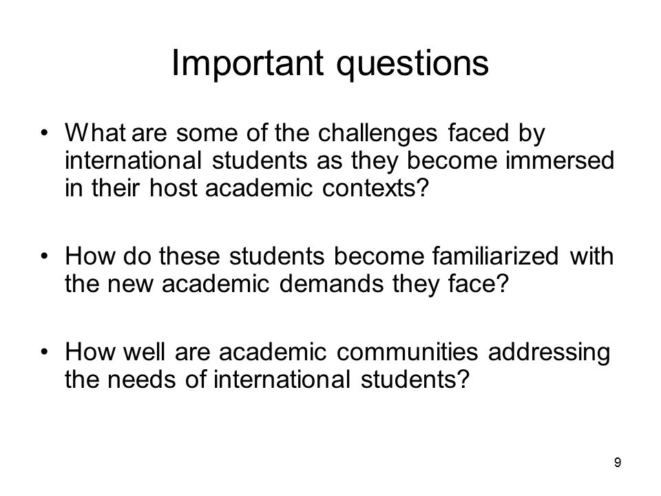9 Important questions What are some of the challenges faced by international students as they become immersed in their host academic contexts.