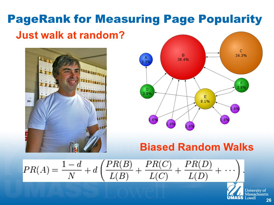 26 PageRank for Measuring Page Popularity Biased Random Walks Just walk at random?