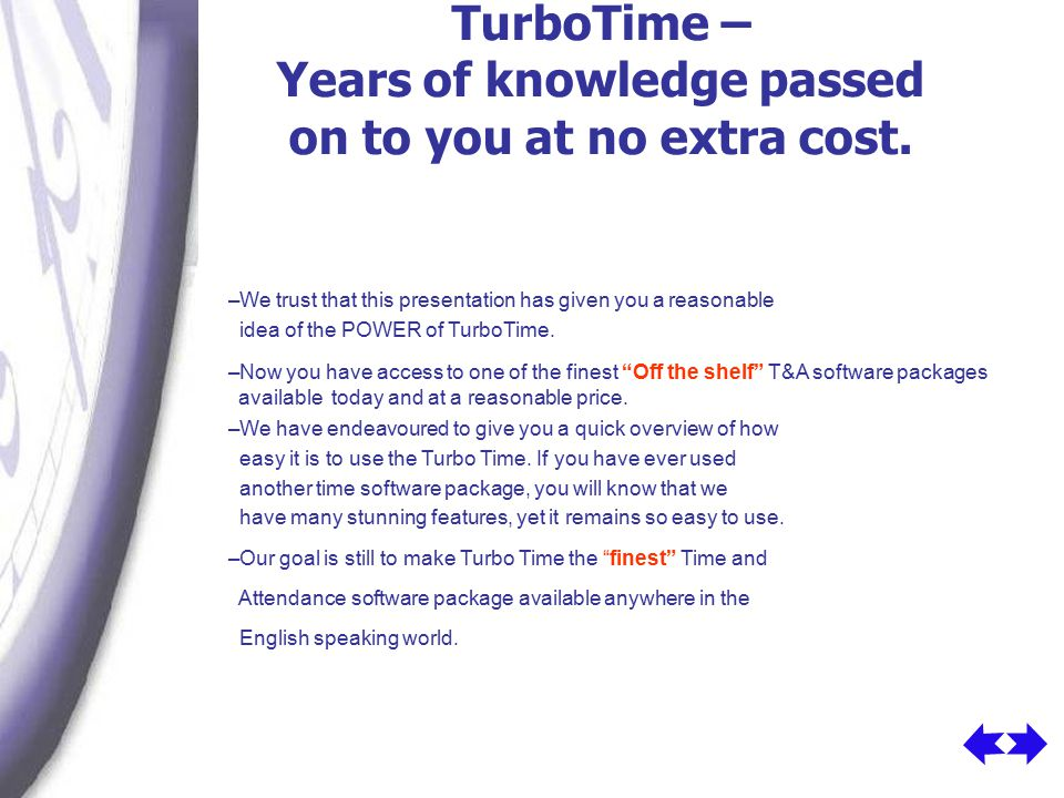 –We trust that this presentation has given you a reasonable idea of the POWER of TurboTime.