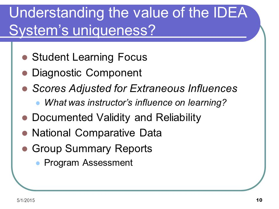 5/1/2015 10 Understanding the value of the IDEA System's uniqueness.