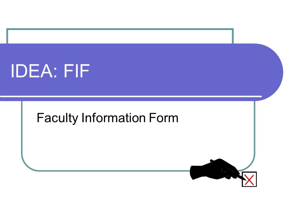 IDEA: FIF Faculty Information Form