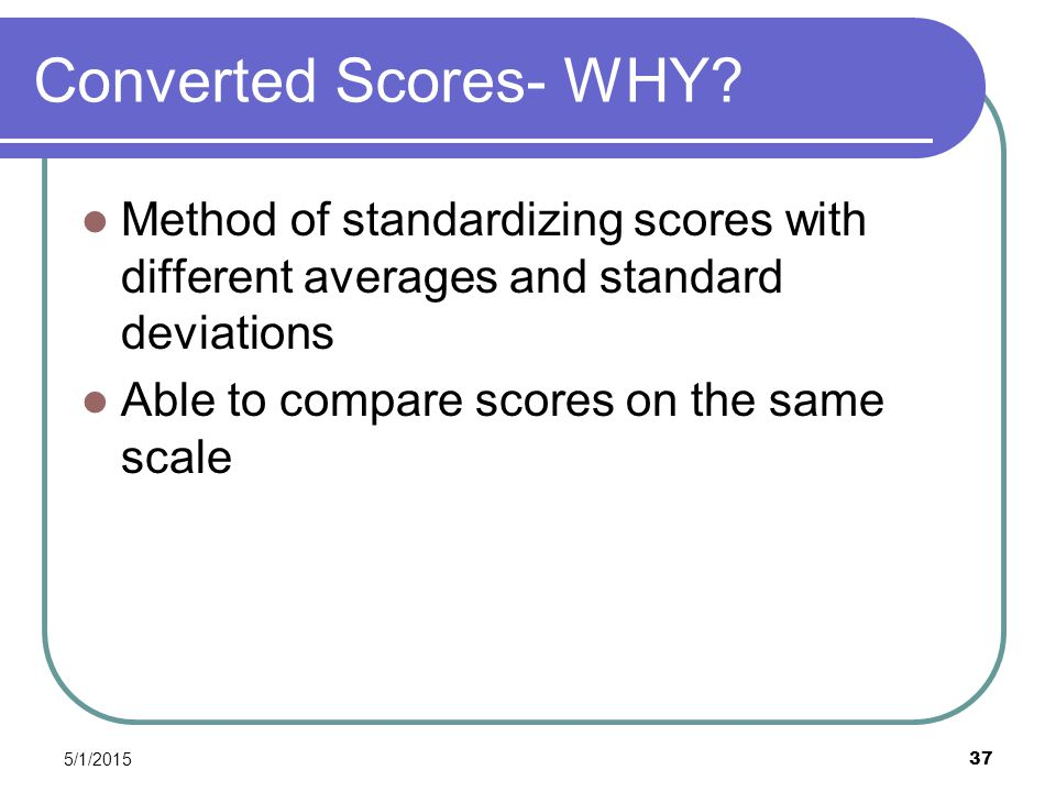 5/1/2015 37 Converted Scores- WHY.