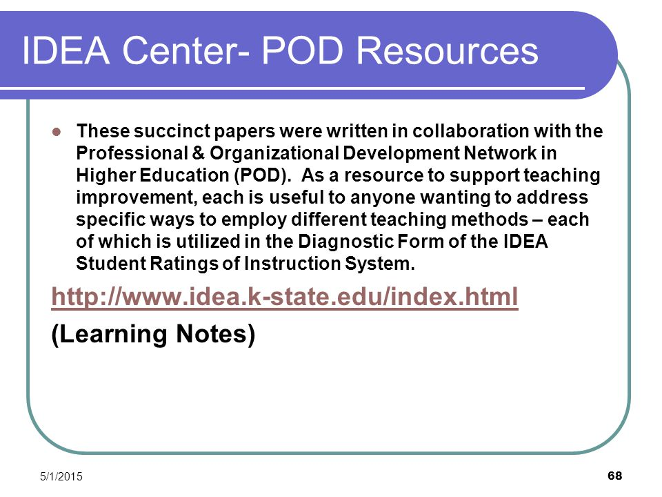 5/1/2015 68 IDEA Center- POD Resources These succinct papers were written in collaboration with the Professional & Organizational Development Network in Higher Education (POD).