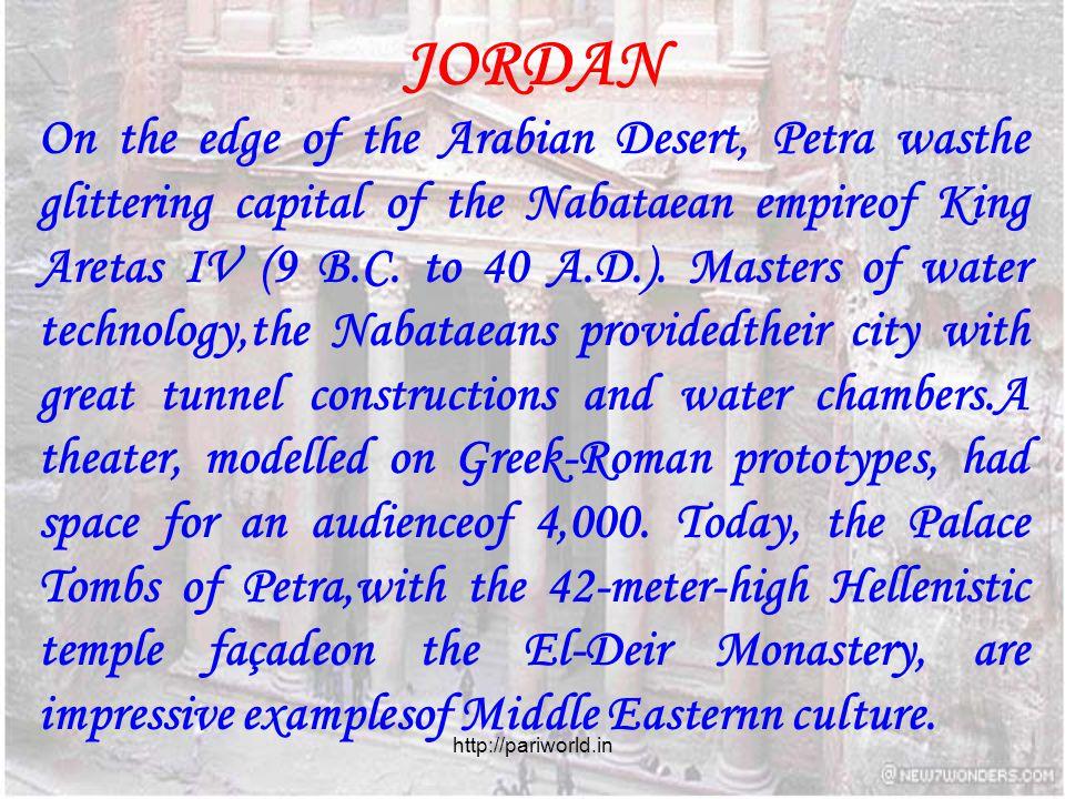 JORDAN On the edge of the Arabian Desert, Petra wasthe glittering capital of the Nabataean empireof King Aretas IV (9 B.C. to 40 A.D.). Masters of wat
