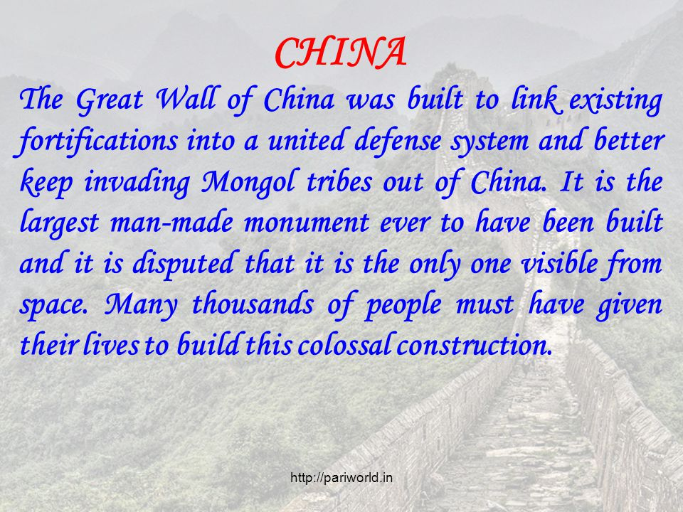 CHINA The Great Wall of China was built to link existing fortifications into a united defense system and better keep invading Mongol tribes out of China.