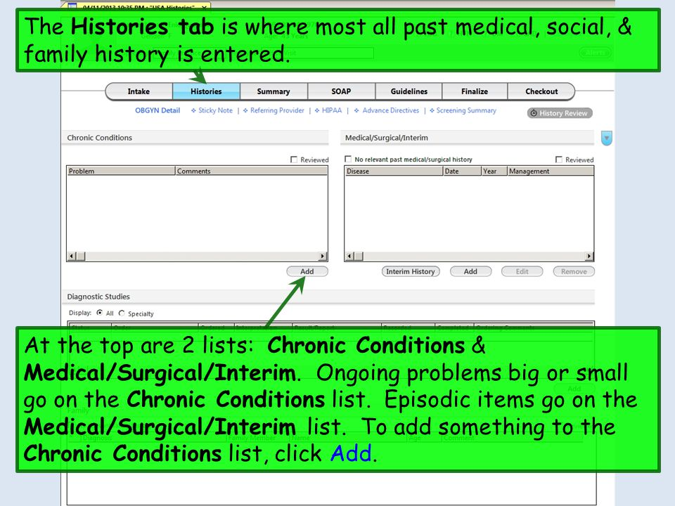 The Histories tab is where most all past medical, social, & family history is entered. At the top are 2 lists: Chronic Conditions & Medical/Surgical/I