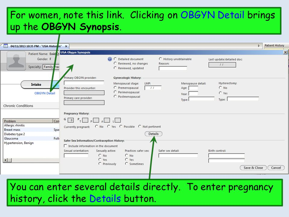 For women, note this link. Clicking on OBGYN Detail brings up the OBGYN Synopsis. You can enter several details directly. To enter pregnancy history,