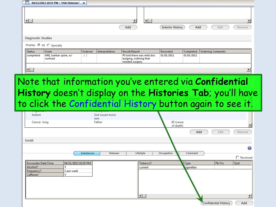 Note that information you've entered via Confidential History doesn't display on the Histories Tab; you'll have to click the Confidential History butt