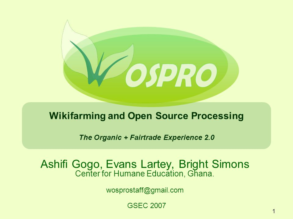 1 Wikifarming and Open Source Processing The Organic + Fairtrade Experience 2.0 Ashifi Gogo, Evans Lartey, Bright Simons Center for Humane Education,